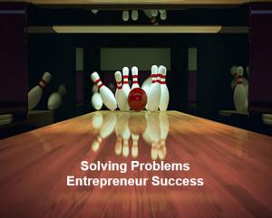 Entrepreneur Success is Solving Problems